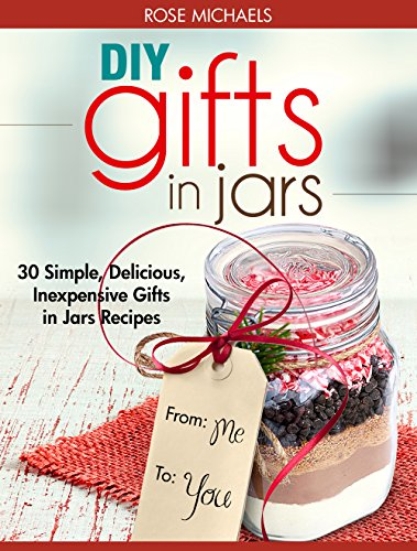DIY Gifts In Jars: 30 Simple, Delicious, Inexpensive Gifts in Jars -
