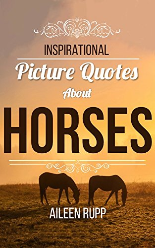 Horse Quotes: Inspirational Picture Quotes about Horses (Leanjumpstart Life  Series Book 8)