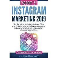 """""""so geht´s"""": Instagram Marketing 2019: Wie Sie spielend einfach für Ihren Erfolg und ihr Unternehmen Follower generieren; In Zusammenarbeit mit erfolgreichen Influencer geschrieben"""