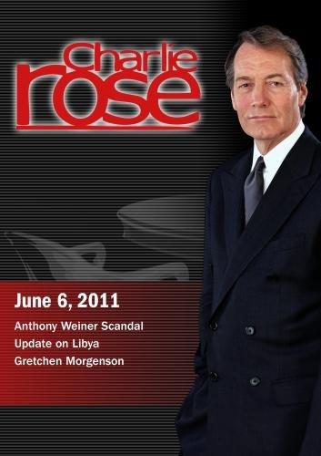 Charlie Rose - Anthony Weiner Scandal /  Update on Libya / Gretchen Morgenson (June 6, 2011)