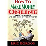 How To Make Money Online: Work From Home and Get Rich On The Internet