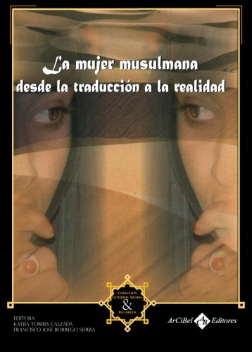 La Mujer Musulmana Desde la Traduccion a la Realidad (Spanish Edition)