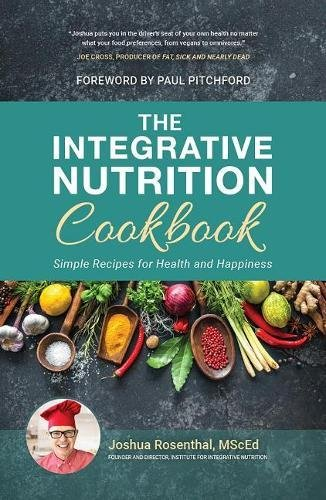 The Integrative Nutrition Cookbook: Simple Recipes for Health and Happiness by Joshua Rosenthal