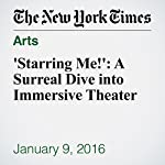 'Starring Me!': A Surreal Dive into Immersive Theater | Sarah Lyall