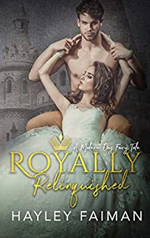 Royally Relinquished: A Modern Day Fairy Tale by [Faiman, Hayley]