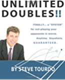 """Unlimited Doubles!!: Finally...A """"System"""" for out-playing your opponents in tennis. Anytime. Anywhere. GUARANTEED."""