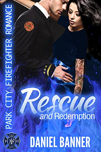 Rescue and Redemption (Park City Firefighter Romance) by [Banner, Daniel]