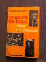 Briseurs de lance chez les papous par André Dupeyrat