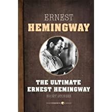 Short Stories: The Ultimate Ernest Hemingway