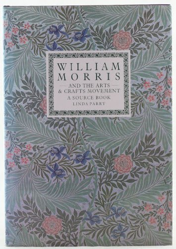 - William Morris and the Arts and Crafts Movement; A Source Book by Linda Parry (1989-11-22)