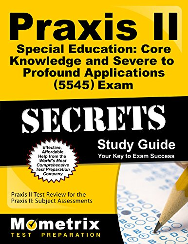 Praxis II Special Education: Core Knowledge and Severe to Profound Applications (5545) Exam Secrets Study Guide: Praxis II Test Review for the Praxis ... Assessments (Mometrix Secrets Study Guides)