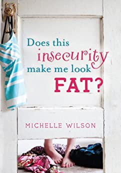 Does This Insecurity Make Me Look Fat? by [Wilson, Michelle]