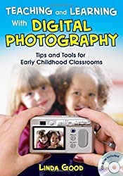Teaching and Learning With Digital Photography: Tips and Tools for Early Childhood Classrooms by Linda Good (2008-07-30)
