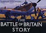 The Battle of Britain Story, Graham Pitchfork, 0752456822