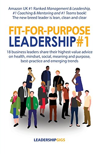 Fit-For-Purpose Leadership #1: 18 business leaders share their highest-value advice on health, mindset, social, meaning and purpose, best-practice and emerging trends