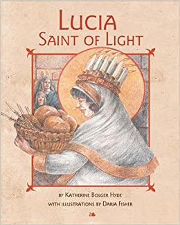 Lucia, Saint Of Light: Katherine Bolger Hyde: 9780982277041: Amazon.com:  Books