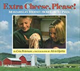 Extra Cheese Please!: Mozzarella's Journey from Cow to Pizza