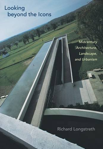 Read Online Looking beyond the Icons: Midcentury Architecture, Landscape, and Urbanism ebook
