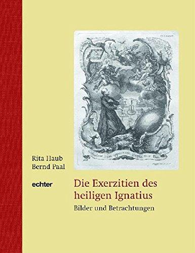 Die Exerzitien des heiligen Ignatius. Bilder und Betrachtungen