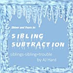Sibling Subtraction: Siblings - Sibling = Trouble: Shiver and Fears, Book 21 | AJ Hard