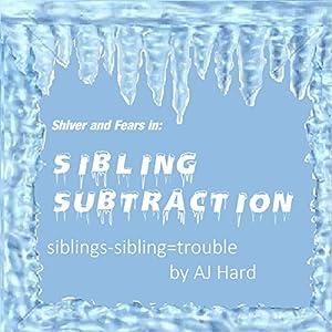 Sibling Subtraction: Siblings - Sibling = Trouble Audiobook