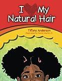 I Love My Natural Hair, Tiffany Anderson, 1493115901