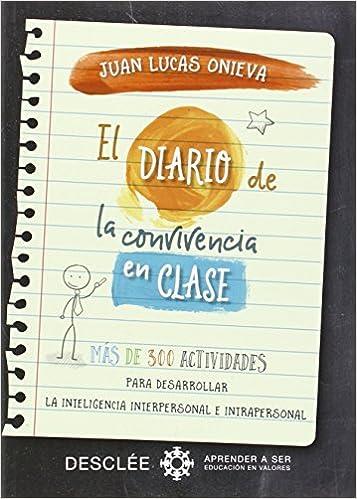 Descargar Libro El diario de la convivencia en clase. Más de 300 actividades para desarrollar la inteligencia interpersonal e intrapersonal (Aprender a ser) PDF Gratis
