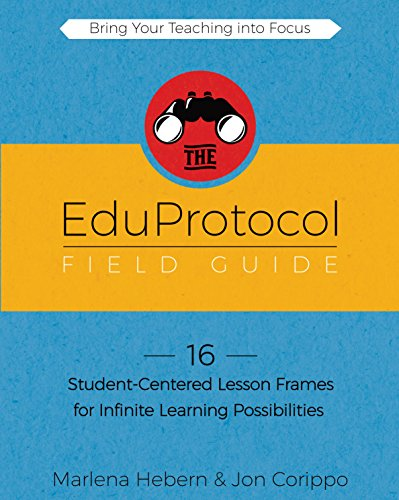 The EduProtocol Field Guide: 16 Student-Centered Lesson Frames for Infinite Learning Possibilities by [Hebern, Marlena, Corippo, Jon]