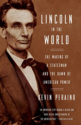 Lincoln in the World: The Making of a Statesman and the Dawn of American Power cover