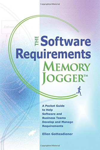 The Software Requirements Memory Jogger: A Pocket Guide to Help Software And Business Teams Develop And Manage Requirements (Memory Jogger)