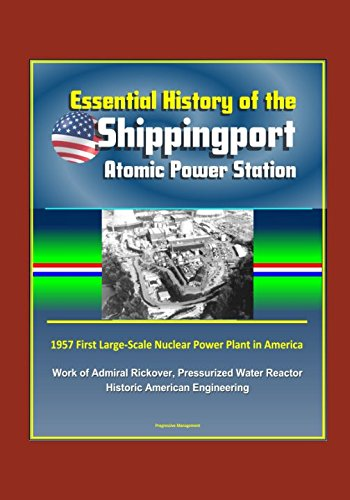 Essential History Of The Shippingport Atomic Power Station   1957 First Large Scale Nuclear Power Plant In America  Work Of Admiral Rickover  Pressurized Water Reactor  Historic American Engineering