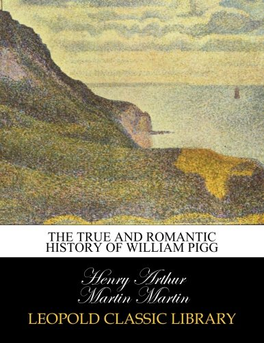 Download The true and romantic history of William Pigg pdf