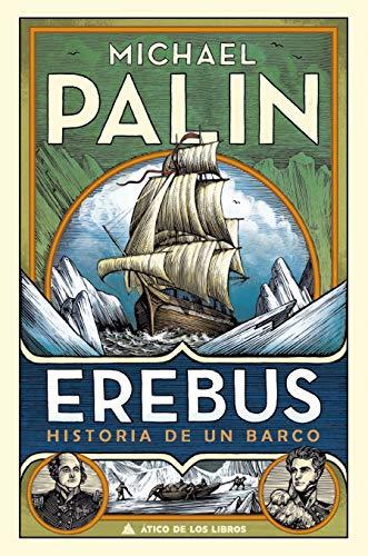Erebus: Historia de un barco: 62 (Ático de los Libros) por Michael Palin,Joan Eloi Roca