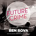 Future Crime Audiobook by Ben Bova Narrated by J. Paul Boehmer, Gabrielle de Cuir, Stefan Rudnicki