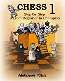 Chess, Step By Step: From Beginner To Champion-1: Book-1-Aleksandr Kitsis