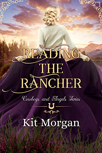 28 Kit - Reading the Rancher (Cowboys and Angels Book 28)