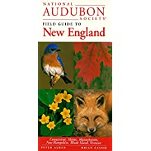 National Audubon Society Field Guide to New England: Connecticut, Maine, Massachusetts, New Hampshire, Rhode Island, Vermont