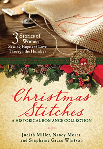 Christmas Stitches: An Historical Romance Collection: 3 Stories Thread Hope and Love Through the Holidays by Barbour Books