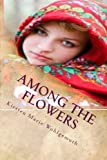 Among the Flowers, Kirsten Wohlgemuth, 1482743817
