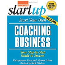 Start Your Own Coaching Business: Your Step-By-Step Guide to Success