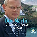 Doc Martin: Practice Makes Perfect Audiobook by Sam North Narrated by Mark Meadows