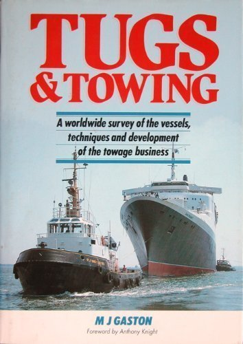 Tugs and Towing: A Worldwide Survey of the Vessels, Techniques and Development of the Towage Business by M.J. Gaston (1990-12-31) (Pals Tug)
