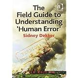 (The Field Guide to Understanding 'Human Error') [By: Dekker, Sidney] [Dec, 2014]