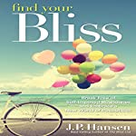 Find Your Bliss: Break Free of Self-Imposed Boundaries and Embrace a New World of Possibilities | J. P. Hansen
