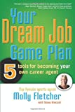 Your Dream Job Game Plan: Five Tools for Becoming Your Own Career Agent