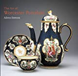 The Art of Worcester Porcelain, 1751-1788, Aileen Dawson, 1584657529