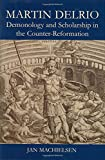 Martin Delrio: Demonology and Scholarship in the Counter-Reformation (British Academy Postdoctoral Fellowship Monographs)