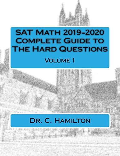 SAT Math 2019-2020! Complete Guide to THE HARD QUESTIONS: Volume 1 of 2: ... The Most Complete Course Available ... Explained Like a Tutor ... Enough Hard Questions For 50 SAT Tests