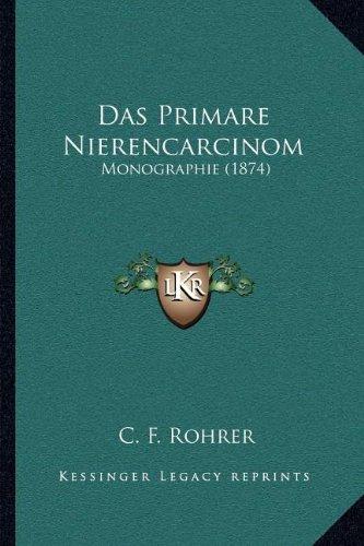 Das Primare Nierencarcinom: Monographie (1874) (German Edition)