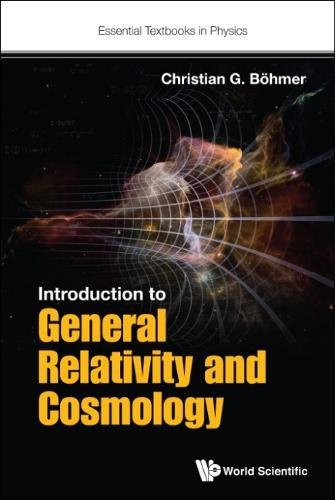 - Introduction To General Relativity And Cosmology (Essential Textbooks in Physics)